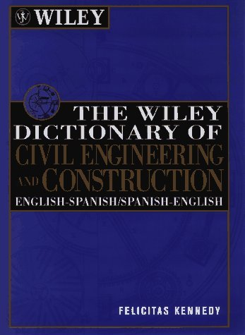 The Wiley Dictionary of Civil Engineering and Construction: English-Spanish/Spanish-English 9780471122463