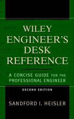 The Wiley Engineer's Desk Reference: A Concise Guide for the Professional Engineer 9780471168270