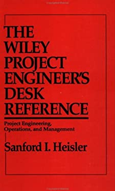 The Wiley Project Engineer's Desk Reference: Project Engineering, Operations, and Management 9780471546771
