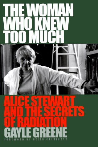 The Woman Who Knew Too Much: Alice Stewart and the Secrets of Radiation 9780472111077