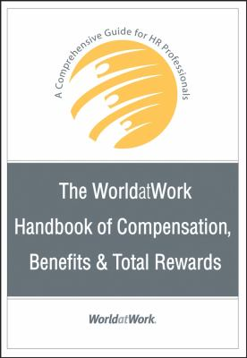 The Worldatwork Handbook of Compensation, Benefits & Total Rewards: A Comprehensive Guide for HR Professionals 9780470085806