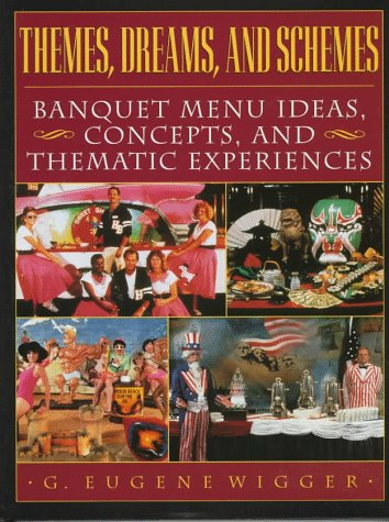 Themes, Dreams, and Schemes: Banquet Menu Ideas, Concepts, and Thematic Experiences 9780471153917