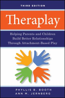 Theraplay: Helping Parents and Children Build Better Relationships Through Attachment-Based Play 9780470281666