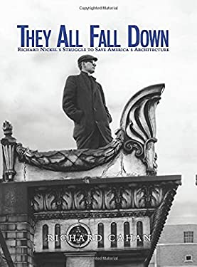 They All Fall Down: Richard Nickel's Struggle to Save America's Architecture 9780471144267