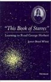 This Book of Starres: Learning to Read George Herbert - White, James Boyd