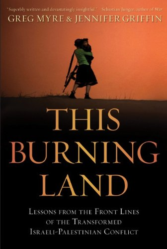 This Burning Land: Lessons from the Front Lines of the Transformed Israeli-Palestinian Conflict 9780470550908