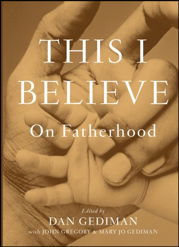 This I Believe: On Fatherhood 9780470876473