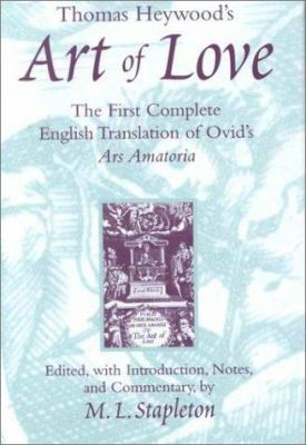 Thomas Heywood's Art of Love: The First Complete English Translation of Ovid's Ars Amatoria 9780472109135