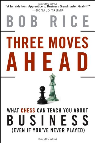 Three Moves Ahead: What Chess Can Teach You about Business (Even If You've Never Played) 9780470178218