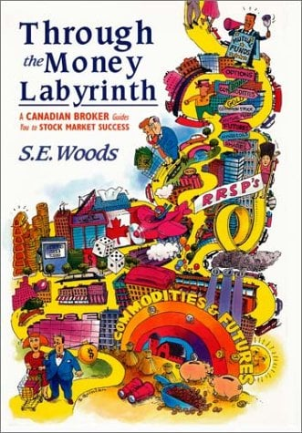 Through the Money Labyrinth: A Canadian Broker I Guides You To/I Stock Market Success (Cloth) 9780471641131