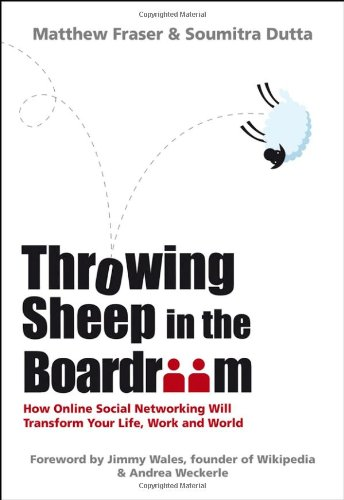 Throwing Sheep in the Boardroom: How Online Social Networking Will Transform Your Life, Work and World 9780470740149