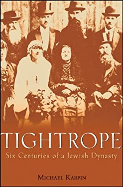 Tightrope: Six Centuries of a Jewish Dynasty 9780470173732
