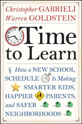 Time to Learn: How a New School Schedule Is Making Smarter Kids, Happier Parents, and Safer Neighborhoods 9780470258088