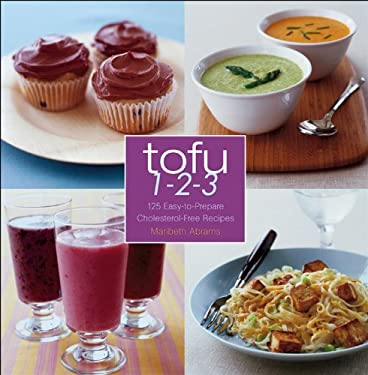 Tofu 1-2-3: 125 Easy-To-Prepare Cholesterol-Free Recipes 9780471748090