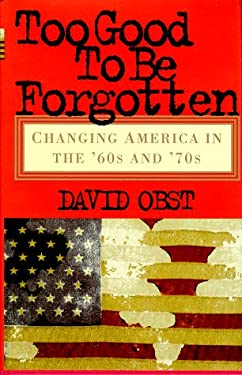 Too Good to Be Forgotten: Changing America in the '60s and '70s 9780471295389