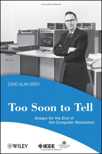 Too Soon to Tell: Essays for the End of the Computer Revolution 9780470080351