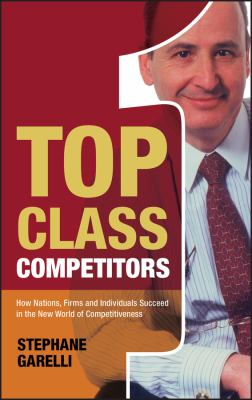 Top Class Competitors: How Nations, Firms, and Individuals Succeed in the New World of Competitiveness 9780470025697