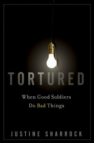 Tortured: When Good Soldiers Do Bad Things 9780470454039