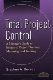 Total Project Control: A Manager's Guide to Integrated Project Planning, Measuring, and Tracking 1554063