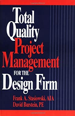 Total Quality Project Management for the Design Firm: How to Improve Quality, Increase Sales, and Reduce Costs 9780471307877