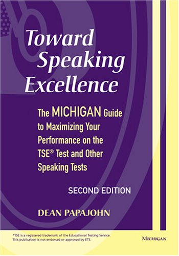 Toward Speaking Excellence: The Michigan Guide to Maximizing Your Performance on the TSE Test and Other Speaking Tests 9780472030866