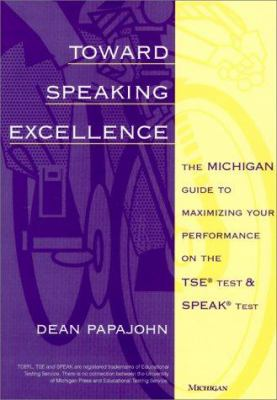 Toward Speaking Excellence: The Michigan Guide to Maximizing Your Performance on the Tse (R) Test and Speak (R) Test 9780472085248