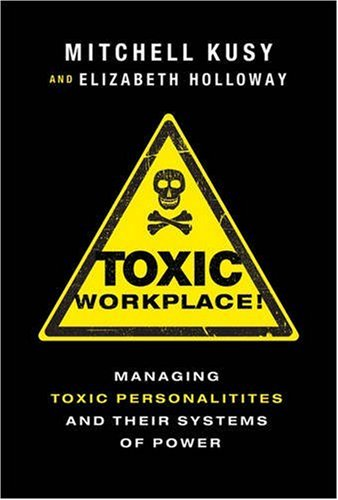 Toxic Workplace!: Managing Toxic Personalities and Their Systems of Power 9780470424841