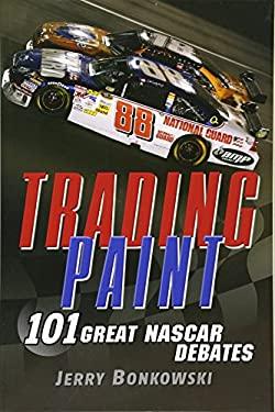 Trading Paint: 101 Great NASCAR Debates 9780470278758