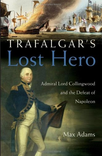 Trafalgar's Lost Hero: Admiral Lord Collingwood and the Defeat of Napoleon 9780471719953