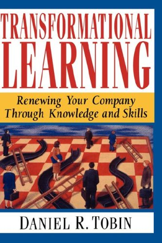 Transformational Learning: Renewing Your Company Through Knowledge and Skills 9780471132899
