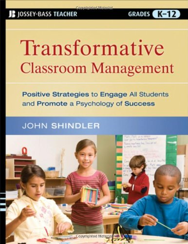Transformative Classroom Management: Positive Strategies to Engage All Students and Promote a Psychology of Success 9780470448434