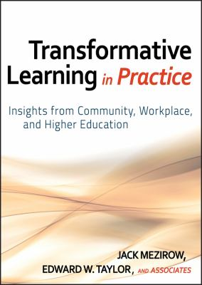 Transformative Learning in Practice: Insights from Community, Workplace, and Higher Education 9780470257906