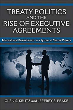 Treaty Politics and the Rise of Executive Agreements: International Commitments in a System of Shared Powers 9780472116874