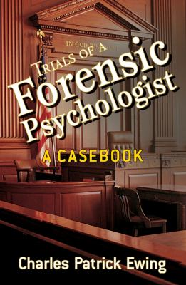 Trials of a Forensic Psychologist: A Casebook 9780470170724
