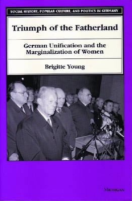 Triumph of the Fatherland: German Unification and the Marginalization of Women 9780472085361