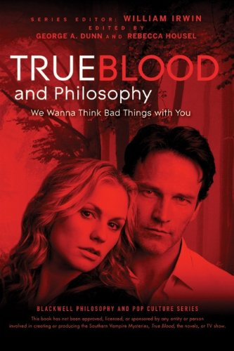 True Blood and Philosophy: We Wanna Think Bad Things with You 9780470597729