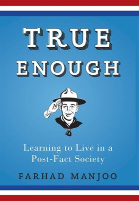 True Enough: Learning to Live in a Post-Fact Society 9780470050101