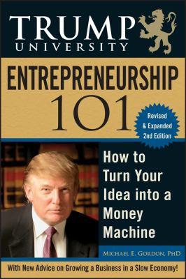 Trump University Entrepreneurship 101: How to Turn Your Idea Into a Money Machine 9780470467183
