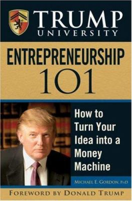 Trump University Entrepreneurship 101: How to Turn Your Idea Into a Money Machine 9780470047125