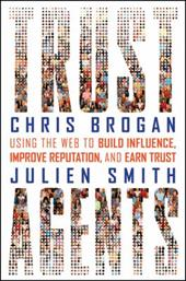 Trust Agents: Using the Web to Build Influence, Improve Reputation, and Earn Trust 1532581