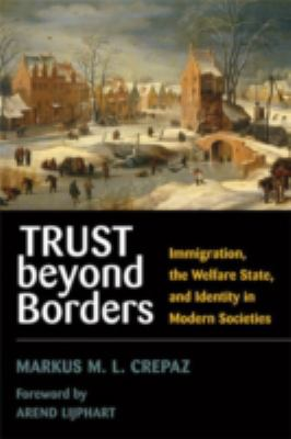 Trust Beyond Borders: Immigration, the Welfare State, and Identity in Modern Societies 9780472069767