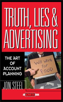 Truth, Lies, and Advertising: The Art of Account Planning 9780471189626