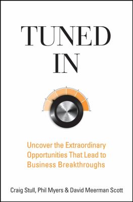 Tuned in: Uncover the Extraordinary Opportunities That Lead to Business Breakthroughs 9780470260364