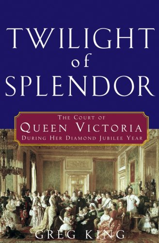Twilight of Splendor: The Court of Queen Victoria During Her Diamond Jubilee Year 9780470044391