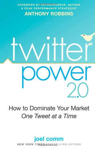 Twitter Power 2.0: How to Dominate Your Market One Tweet at a Time 9780470563366