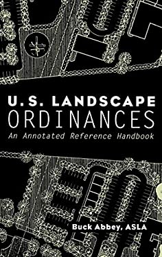 U.S. Landscape Ordinances: An Annotated Reference Handbook 9780471292760