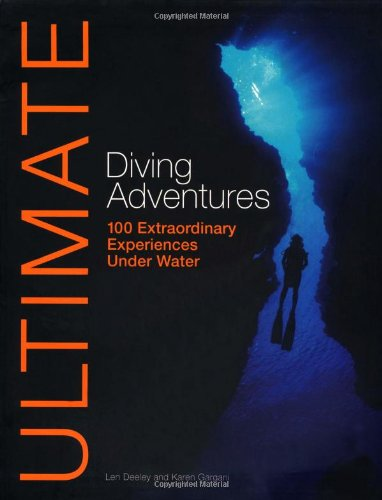 Ultimate Diving Adventures: 100 Extraordinary Experiences Under Water 9780470744925