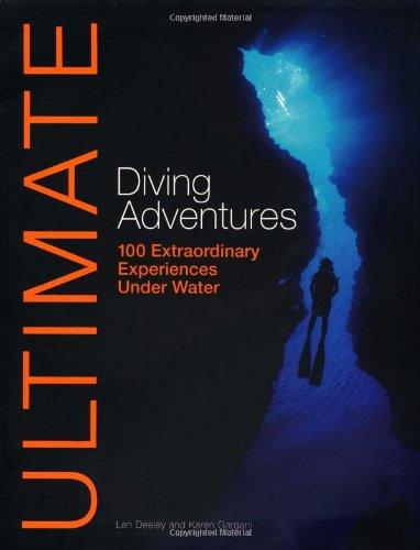 Ultimate Diving Adventures: 100 Extraordinary Experiences Under Water 9780470744925