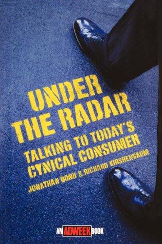 Under the Radar: [Talking to Today's Cynical Consumer] - Bond, Jonathan / Bond / Kirshenbaum