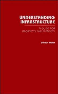 Understanding Infrastructure: Guide for Architects and Planners 9780471505464